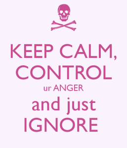 keep-calm-control-ur-anger-and-just-ignore